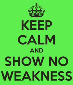 keep-calm-and-show-no-weakness-1
